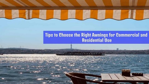 Tips to choose the right awnings for commercial and residential use
